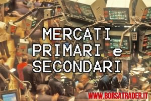 Mercati primari e secondari